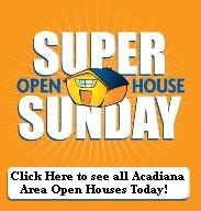 View all Acadiana Area Open Houses with one simple Click!